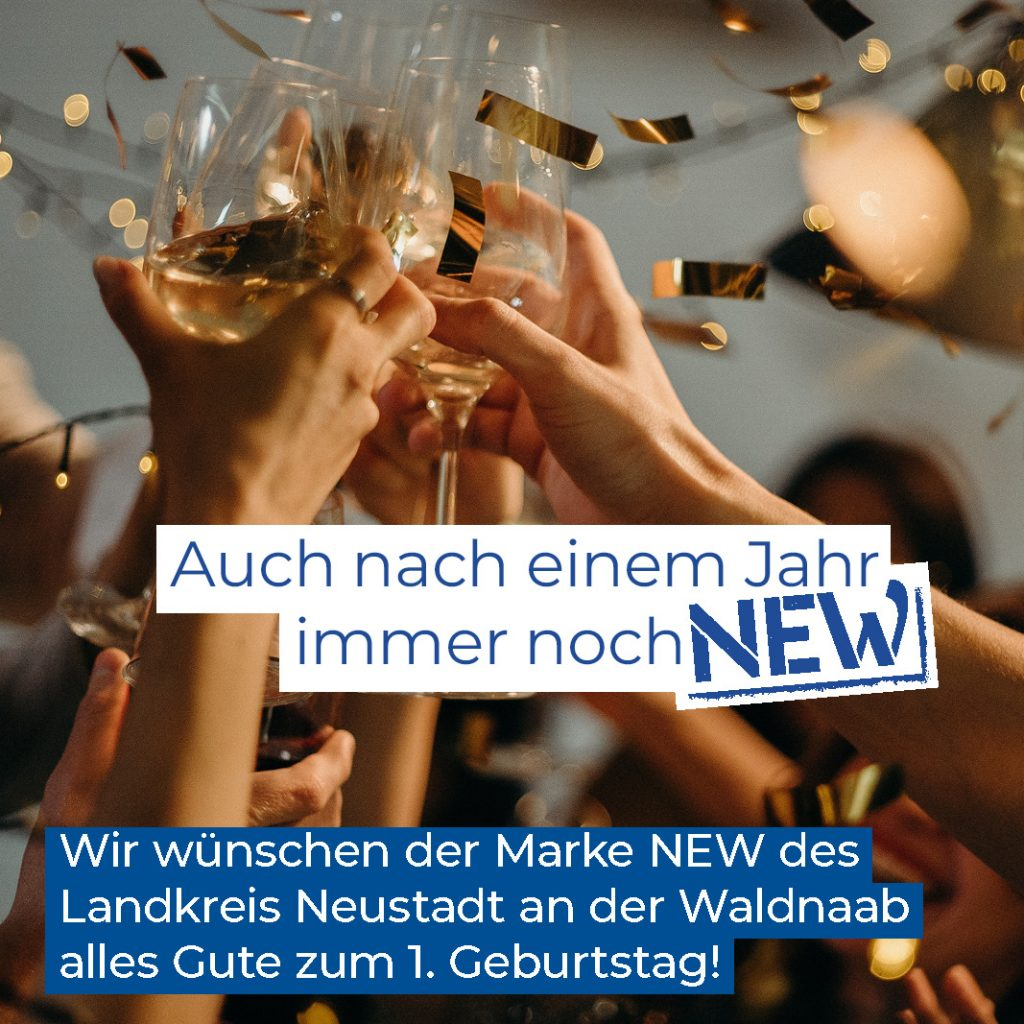 Auch nach einem Jahr immer noch NEW: Wir wünschen der Marke NEW des Landkreis Neustadt an der Waldnaab alles Gute zum 1. Geburtstag